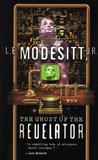 The Ghost of the Revelator by L.E. Modesitt Jr.