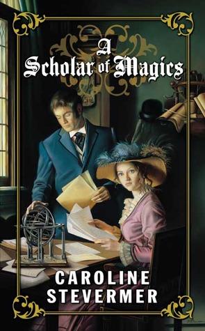 A Scholar of Magics by Caroline Stevermer