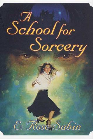 A School for Sorcery by E. Rose Sabin