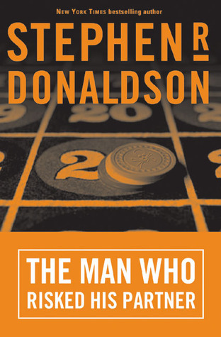 The Man Who Risked His Partner by Stephen R. Donaldson