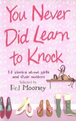 You Never Did Learn to Knock: 14 Stories About Girls and Their Mothers