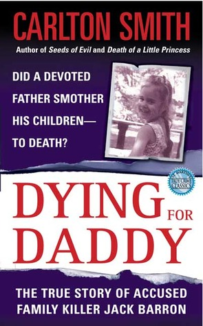 Dying For Daddy: A True Story of Family Killer Jack Barron 978-0312966324 por Carlton Smith FB2 PDF