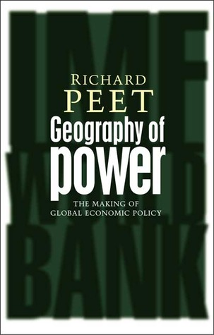 Geography of Power: The Making of Global Economic Policy – By Richard Peet