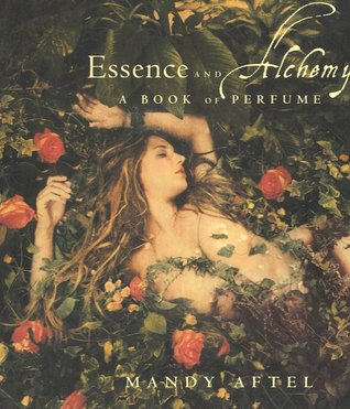Essence and Alchemy A Book of Perfume