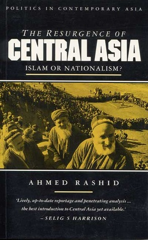 The Resurgence of Central Asia by Ahmed Rashid