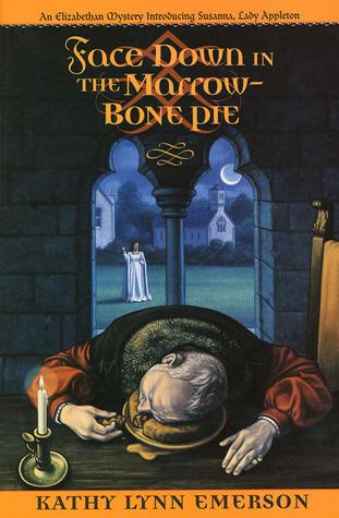 Face Down in the Marrow-Bone Pie by Kathy Lynn Emerson