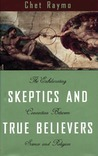 Skeptics and True Believers: The Exhilarating Connection Between Science and Spirituality