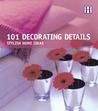 101 Decorating Details: Stylish Home Ideas