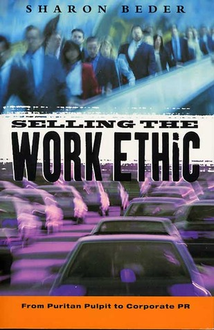 Selling the Work Ethic by Sharon Beder