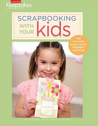 Scrapbooking With Your Kids (Leisure Arts #4293) (Creating Keepsakes)