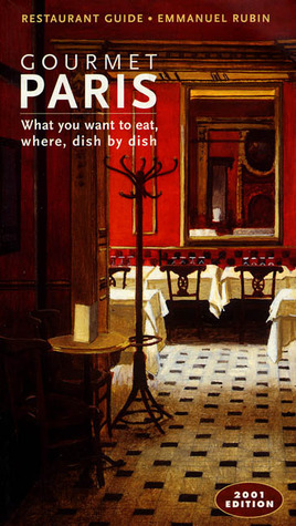 Gourmet Paris, 2001 Edition: What you want to eat, where, dish by dish