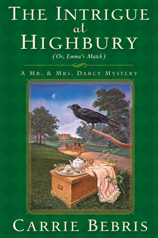 The Intrigue at Highbury: Or, Emma's Match (Mr. & Mrs. Darcy Mysteries, #5)