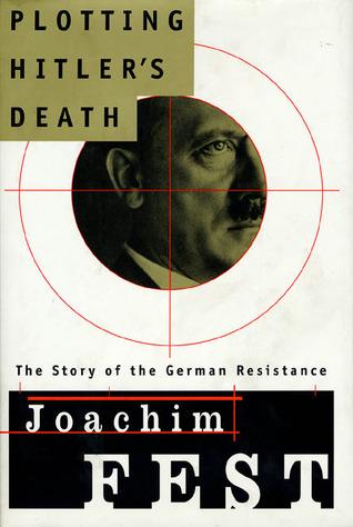 Plotting Hitler's Death by Joachim Fest