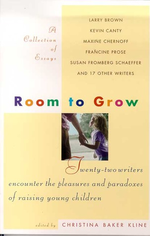 Room to Grow: Twenty-two Writers Encounter the Pleasures and Paradoxes of Raising Young Children