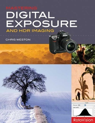 Mastering Digital Exposure and HDR Imaging: Understanding the Next-Generation of Digital Cameras
