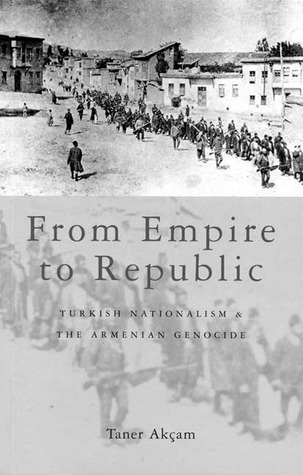 From Empire to Republic: Turkish Nationalism and the Armenian Genocide