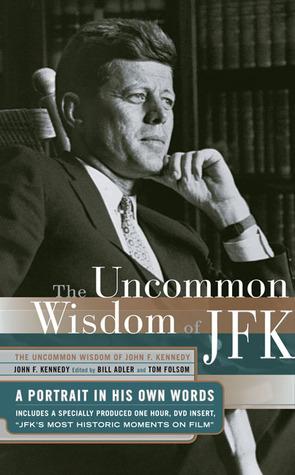 Uncommon Wisdom of John F. Kennedy by John F. Kennedy