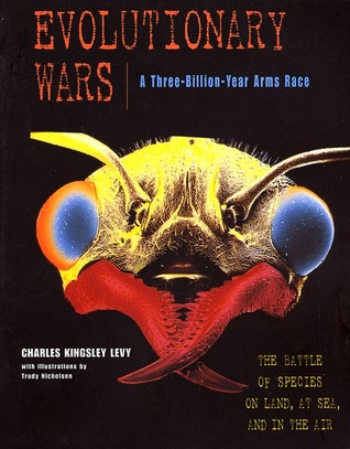 Evolutionary Wars--A Three-Billion-Year Arms Race: The Battle of Species on Land, at Sea, and in the Air