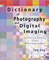Dictionary of Photography and Digital Imaging: The Essential Reference for the Modern Photograher