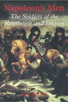 Napoleon's Men: The Soldiers Of The Revolution And Empire