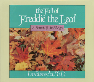 The Fall Of Freddie The Leaf A Story Of Life For All Ages By Leo F