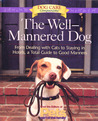 The Well-Mannered Dog: From Dealing with Cats to Staying in Hotels, a Total Guide to Good Manners