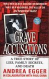 Grave Accusations: A True Story of Lies, Family Secrets, and Death