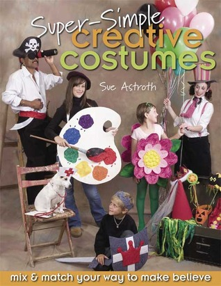 Super Simple Creative Costumes by Sue Astroth