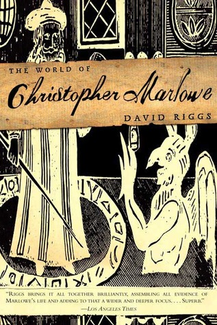 The World of Christopher Marlowe by David Riggs