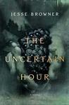 The Uncertain Hour: A Novel