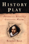 History Play: The Lives and Afterlife of Christopher Marlowe