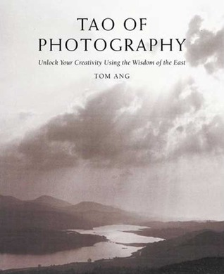 Tao of Photography: Unlock your Creativity Using the Wisdom of the East