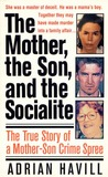 The Mother, The Son, And The Socialite: The True Story Of A Mother-Son Crime Spree
