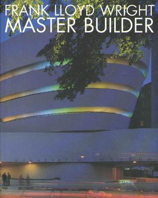 Frank Lloyd Wright: Master Builder