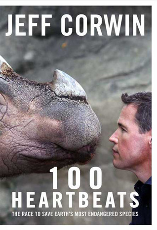 100 Heartbeats: A Journey to Meet Our Planet's Endangered Animals and the Heroes Working to Save Them