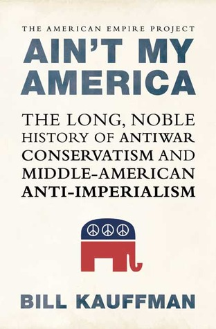 ain-t-my-america-the-long-noble-history-of-antiwar-conservatism-and-middle-american-anti-imperialism