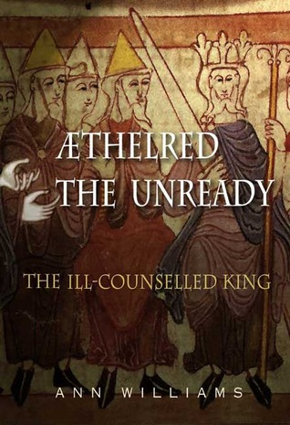 Athelred the Unready: The Ill-Counselled King