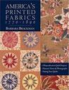 America's Printed Fabrics 1770-1890 : 8 Reproduction quilt projects, historic notes & photographs, dating your quilts