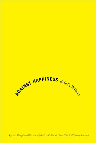 Against Happiness: In Praise of Melancholy
