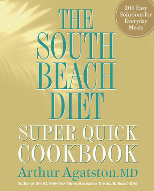 The South Beach Diet Super Quick Cookbook: 175 Delicious Recipes Ready in 30 Minutes or Less