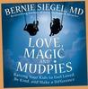 Love, Magic, and Mudpies by Bernie Seigel
