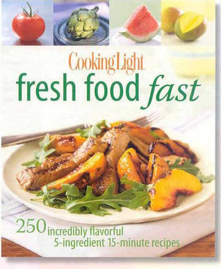 Cooking Light Fresh Food Fast by Cooking Light Magazine