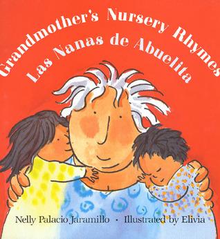 Grandmother's Nursery Rhymes/Las Nanas de Abuelita: Lullabies, Tongue Twisters, And Riddles from South America/Canciones de cuna, trabalenguas y adivinanzas de Suramérica
