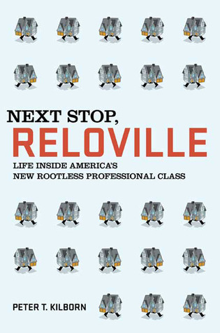 Next Stop, Reloville: Life Inside America's New Rootless Professional Class