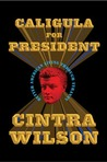 Caligula for President: Better American Living Through Tyranny