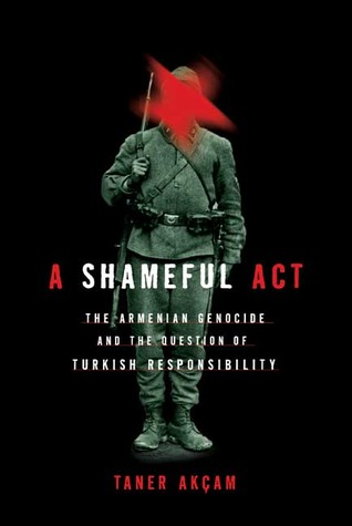 a-shameful-act-the-armenian-genocide-and-the-question-of-turkish-responsibility