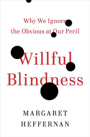 Willful Blindness by Margaret Heffernan