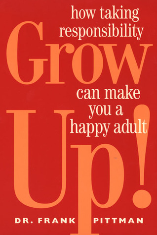 Grow Up!: How Taking Responsibility Can Make You A Happy Adult MOBI PDF por Frank Pittman