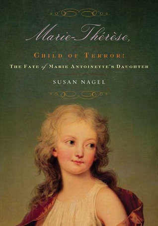 Marie-Thérèse, Child of Terror: The Fate of Marie Antoinette's Daughter