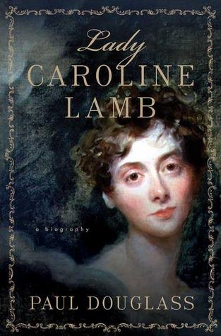 Lady Caroline Lamb: A Biography